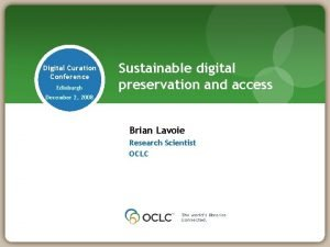 Digital Curation Conference Edinburgh Sustainable digital preservation and