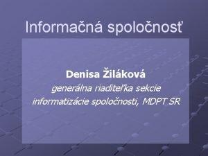 Informan spolonos Denisa ilkov generlna riaditeka sekcie informatizcie