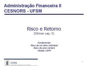 Administrao Financeira II CESNORS UFSM Risco e Retorno