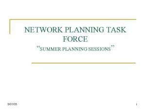 NETWORK PLANNING TASK FORCE SUMMER PLANNING SESSIONS 80105