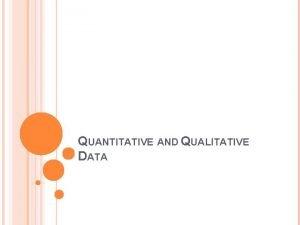 QUANTITATIVE AND QUALITATIVE DATA QUANTITATIVE OR QUALITATIVE Johns