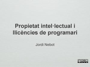 Propietat intellectual i llicncies de programari Jordi Nebot