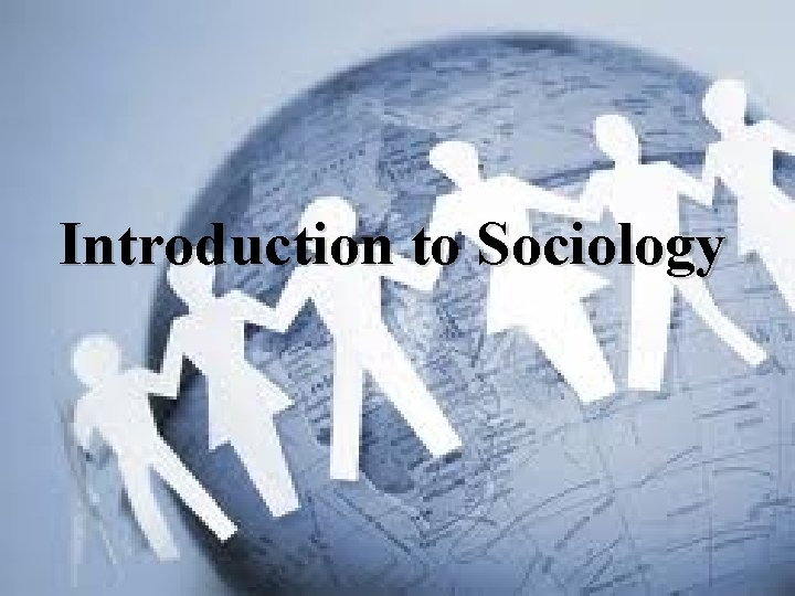 Introduction to Sociology Sociology Defined What is sociology