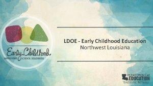 LDOE Early Childhood Education Northwest Louisiana Early Childhood
