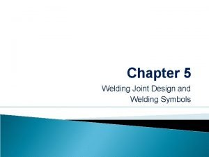 Chapter 5 Welding Joint Design and Welding Symbols