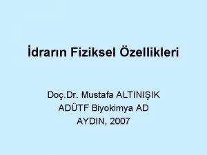drarn Fiziksel zellikleri Do Dr Mustafa ALTINIIK ADTF