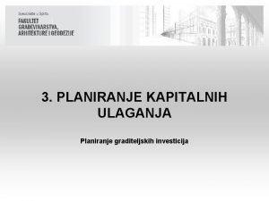 3 PLANIRANJE KAPITALNIH ULAGANJA Planiranje graditeljskih investicija Sadraj