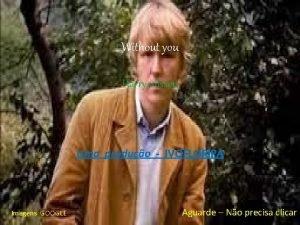 Without you Harry nilsson Uma produo IVOFLORIPA Imagens