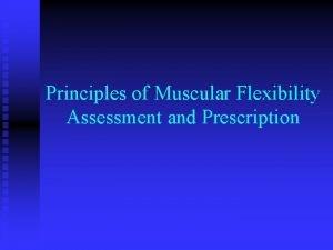 Principles of Muscular Flexibility Assessment and Prescription Flexibility