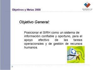 Objetivos y Metas 2008 Objetivo General Posicionar el