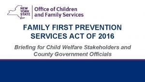 FAMILY FIRST PREVENTION SERVICES ACT OF 2016 Briefing
