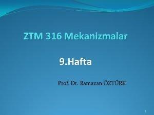 ZTM 316 Mekanizmalar 9 Hafta Prof Dr Ramazan