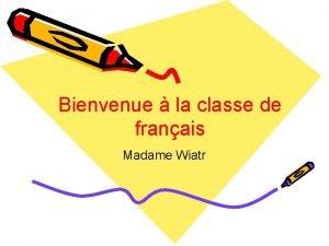 Bienvenue la classe de franais Madame Wiatr About