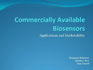 Commercially Available Biosensors Applications and Marketability Benjamin Babineau