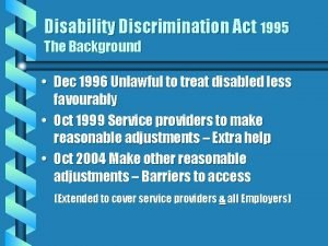 Disability Discrimination Act 1995 The Background Dec 1996