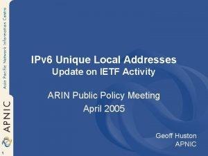 IPv 6 Unique Local Addresses Update on IETF