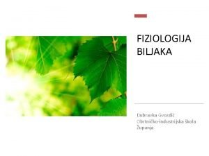 FIZIOLOGIJA BILJAKA Dubravka Gvozdi Obrtnikoindustrijska kola upanja Procesi