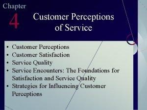 Chapter 4 Customer Perceptions of Service Customer Perceptions