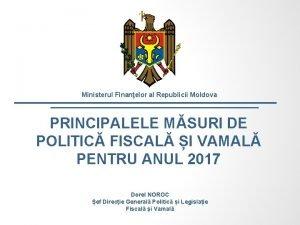 Ministerul Finanelor al Republicii Moldova PRINCIPALELE MSURI DE