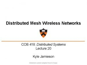 Distributed Mesh Wireless Networks COS 418 Distributed Systems