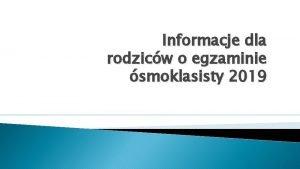 Informacje dla rodzicw o egzaminie smoklasisty 2019 Informacje