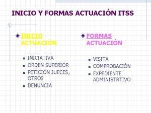 INICIO Y FORMAS ACTUACIN ITSS INICIO ACTUACIN n