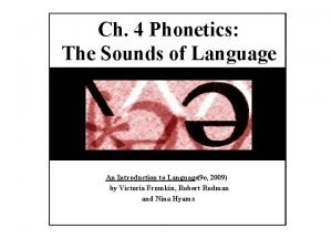 Ch 4 Phonetics The Sounds of Language An