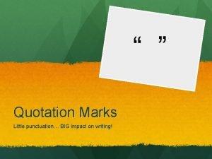 Quotation Marks Little punctuation BIG impact on writing