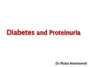 Diabetes and Proteinuria Dr Ruba Nashawati Diabetes q