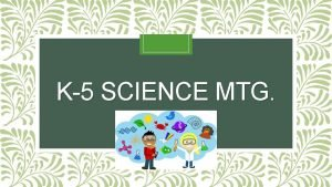 K5 SCIENCE MTG January 31 2018 Objectives for