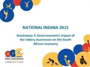NATIONAL INDABA 2015 Breakaway 3 Socioeconomic impact of