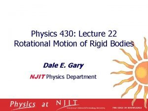 Physics 430 Lecture 22 Rotational Motion of Rigid