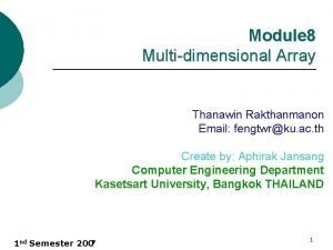Module 8 Multidimensional Array Thanawin Rakthanmanon Email fengtwrku