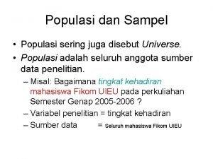 Populasi dan Sampel Populasi sering juga disebut Universe