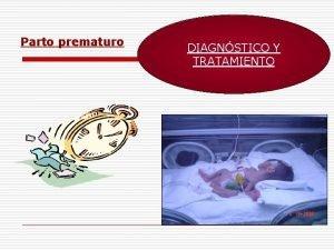 Parto prematuro DIAGNSTICO Y TRATAMIENTO PARTO PREMATURO DIAGNSTICO