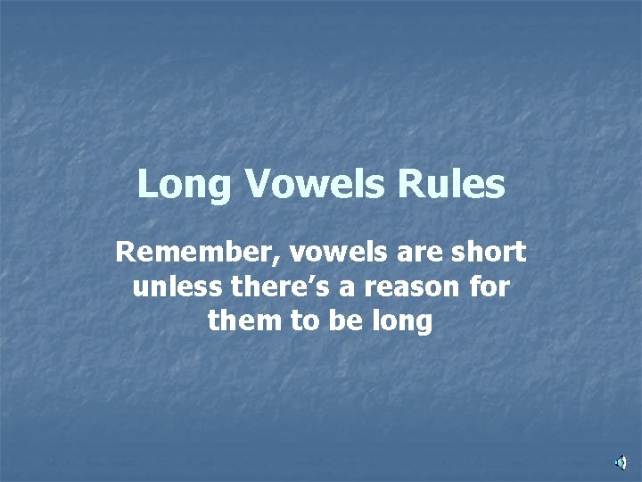 Long Vowels Rules Remember vowels are short unless