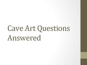 Cave Art Questions Answered Period 2 How did