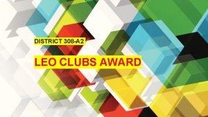 DISTRICT 308 A 2 LEO CLUBS AWARD AWARD