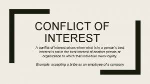 CONFLICT OF INTEREST A conflict of interest arises