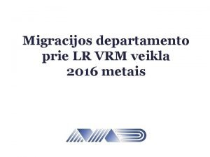Migracijos departamento prie LR VRM veikla 2016 metais