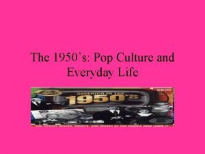 The 1950s Pop Culture and Everyday Life Life