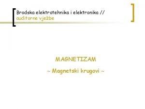 Brodska elektrotehnika i elektronika auditorne vjebe MAGNETIZAM Magnetski
