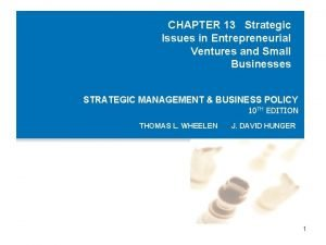 CHAPTER 13 Strategic Issues in Entrepreneurial Ventures and