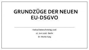 GRUNDZGE DER NEUEN EUDSGVO Kedua Datenschutztag 2016 07