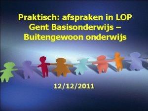 Praktisch afspraken in LOP Gent Basisonderwijs Buitengewoon onderwijs