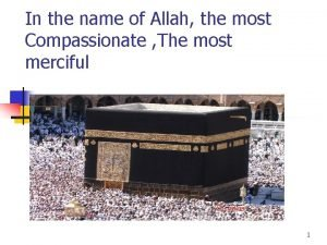 In the name of Allah the most Compassionate