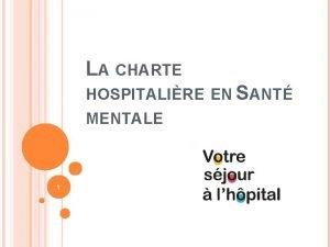 LA CHARTE HOSPITALIRE EN SANT MENTALE 1 SOMMAIRE