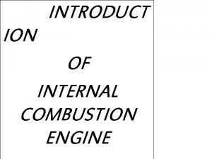 INTRODUCT ION OF INTERNAL COMBUSTION ENGINE OTTO CYCLE