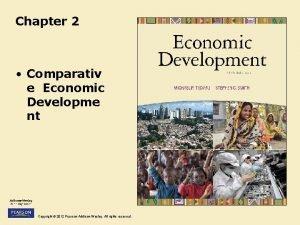 Chapter 2 Comparativ e Economic Developme nt Copyright