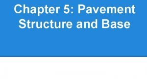 Chapter 5 Pavement Structure and Base Pavement has